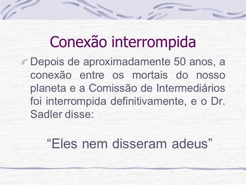 Conexão interrompida Depois de aproximadamente 50 anos, a conexão entre os mortais do nosso planeta e a Comissão de Intermediários foi interrompida de