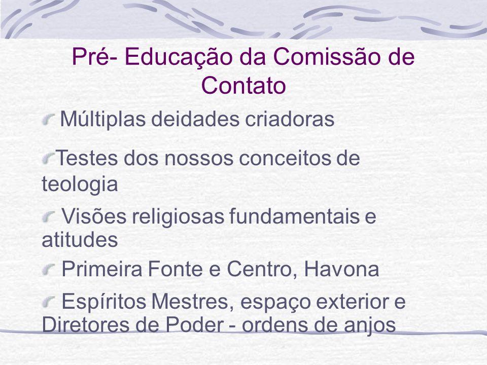 Pré- Educação da Comissão de Contato Múltiplas deidades criadoras Espíritos Mestres, espaço exterior e Diretores de Poder - ordens de anjos Primeira F