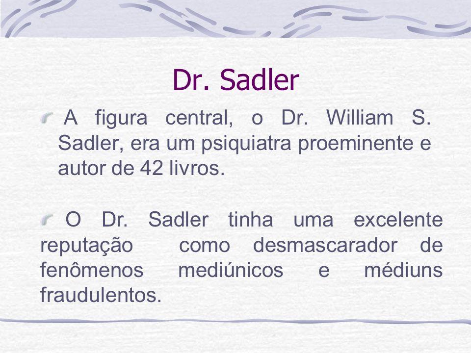 Dr. Sadler A figura central, o Dr. William S. Sadler, era um psiquiatra proeminente e autor de 42 livros. O Dr. Sadler tinha uma excelente reputação c