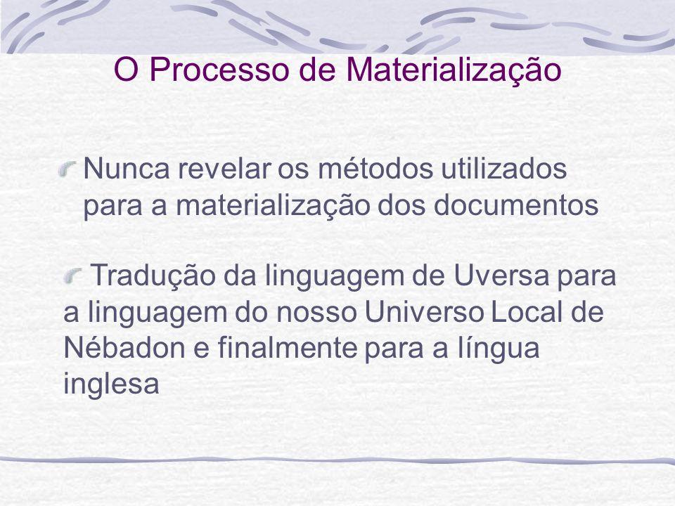 O Processo de Materialização Nunca revelar os métodos utilizados para a materialização dos documentos Tradução da linguagem de Uversa para a linguagem