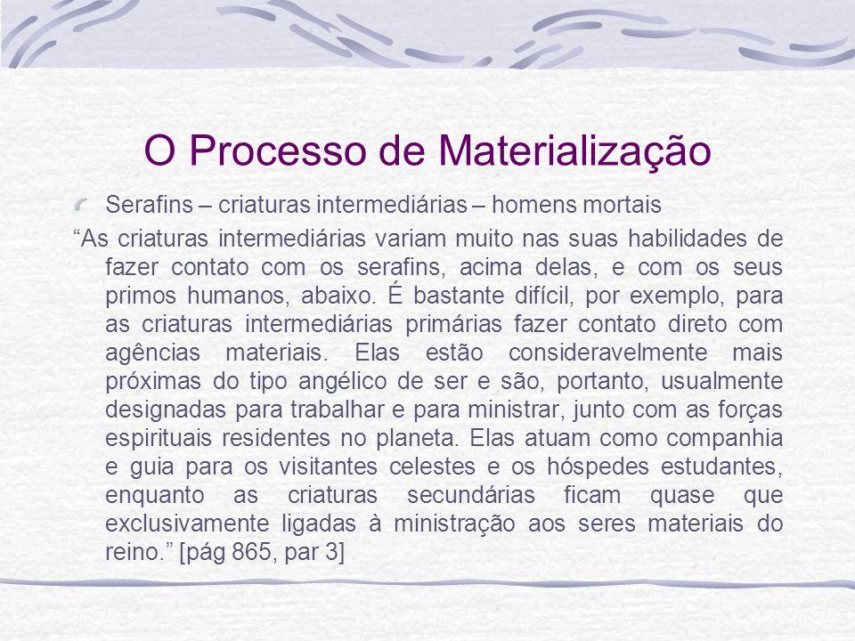 O Processo de Materialização Serafins – criaturas intermediárias – homens mortais As criaturas intermediárias variam muito nas suas habilidades de faz