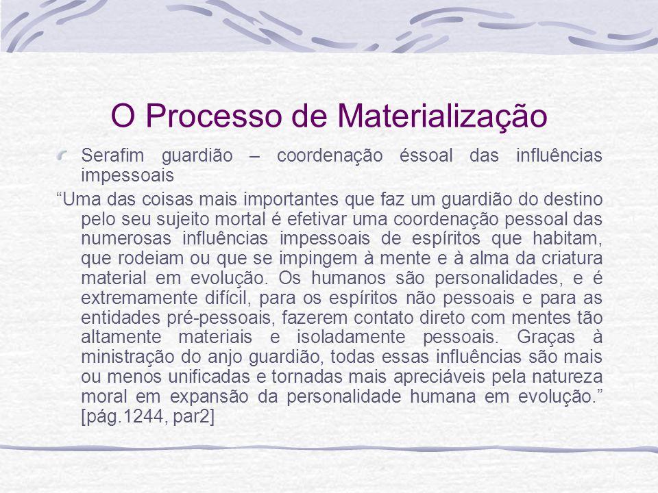 O Processo de Materialização Serafim guardião – coordenação éssoal das influências impessoais Uma das coisas mais importantes que faz um guardião do d