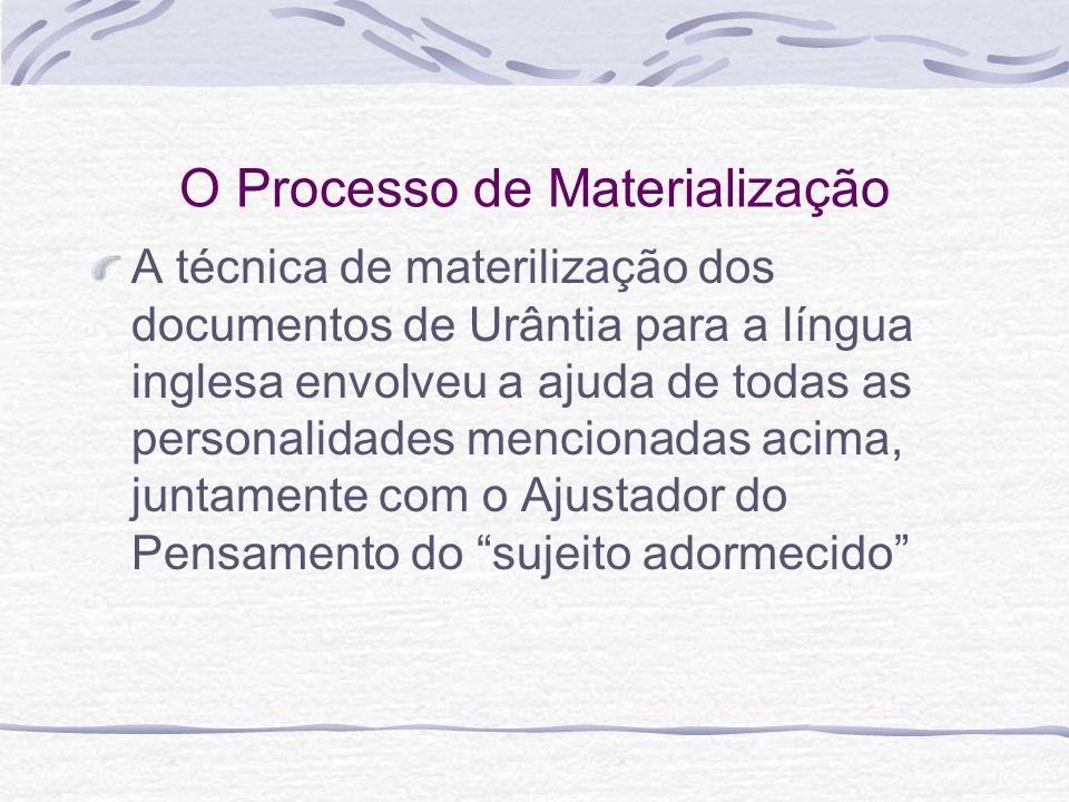 O Processo de Materialização A técnica de materilização dos documentos de Urântia para a língua inglesa envolveu a ajuda de todas as personalidades me