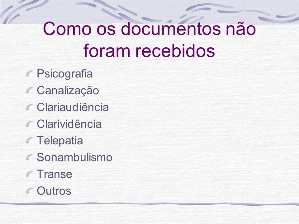 Como os documentos não foram recebidos Psicografia Canalização Clariaudiência Clarividência Telepatia Sonambulismo Transe Outros