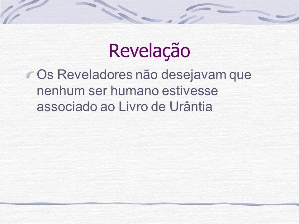 Revelação Os Reveladores não desejavam que nenhum ser humano estivesse associado ao Livro de Urântia