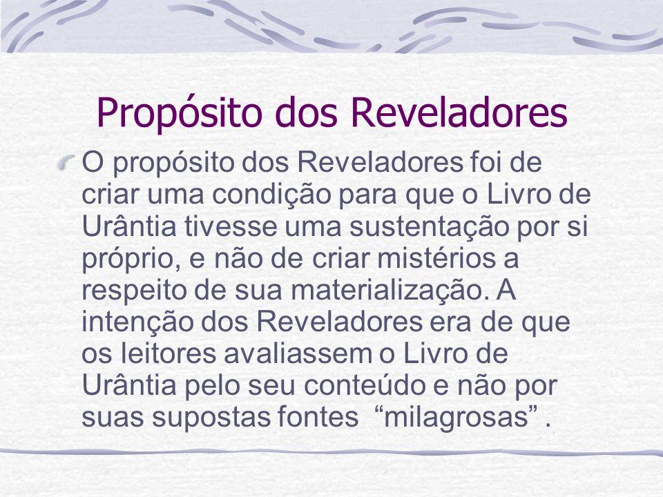 Propósito dos Reveladores O propósito dos Reveladores foi de criar uma condição para que o Livro de Urântia tivesse uma sustentação por si próprio, e