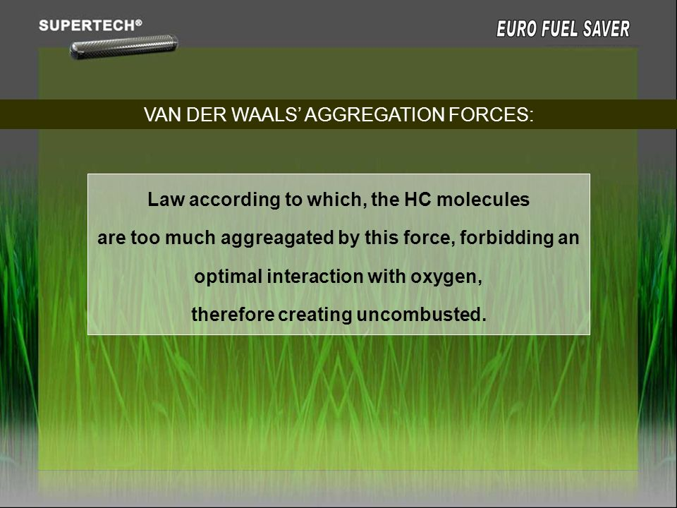 VAN DER WAALS AGGREGATION FORCES: Law according to which, the HC molecules are too much aggreagated by this force, forbidding an optimal interaction w