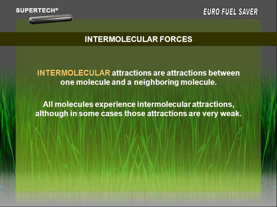 INTERMOLECULAR FORCES INTERMOLECULAR attractions are attractions between one molecule and a neighboring molecule. All molecules experience intermolecu