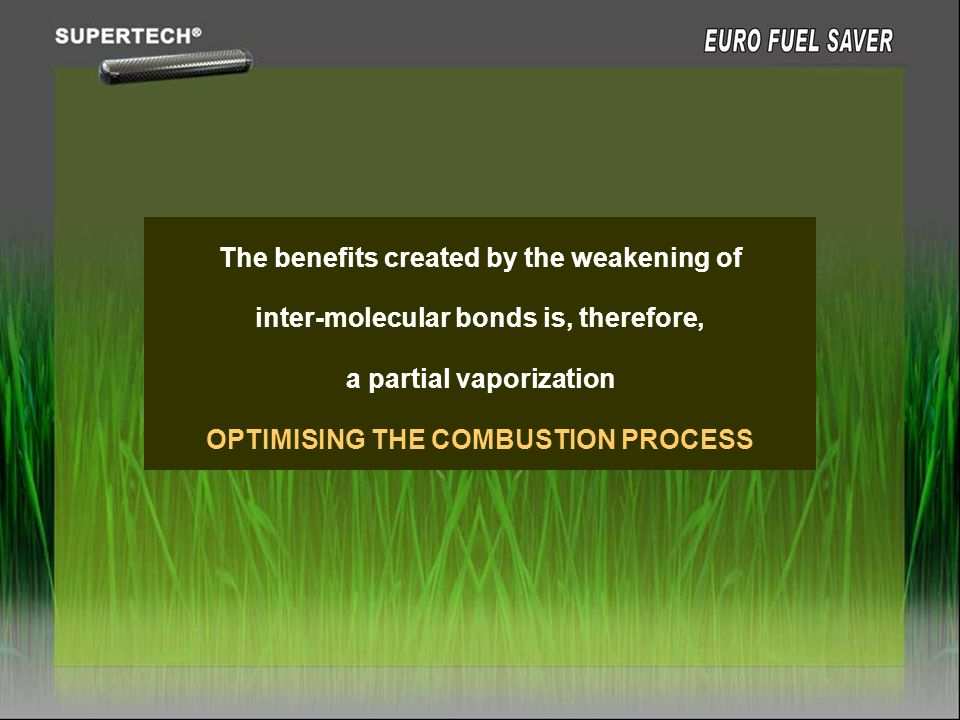 The benefits created by the weakening of inter-molecular bonds is, therefore, a partial vaporization OPTIMISING THE COMBUSTION PROCESS