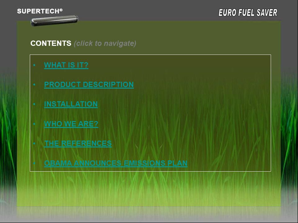 CONTENTS (click to navigate) WHAT IS IT? PRODUCT DESCRIPTION INSTALLATION WHO WE ARE? THE REFERENCES OBAMA ANNOUNCES EMISSIONS PLAN