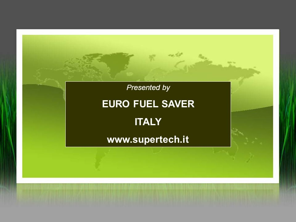 Presented by EURO FUEL SAVER ITALY www.supertech.it