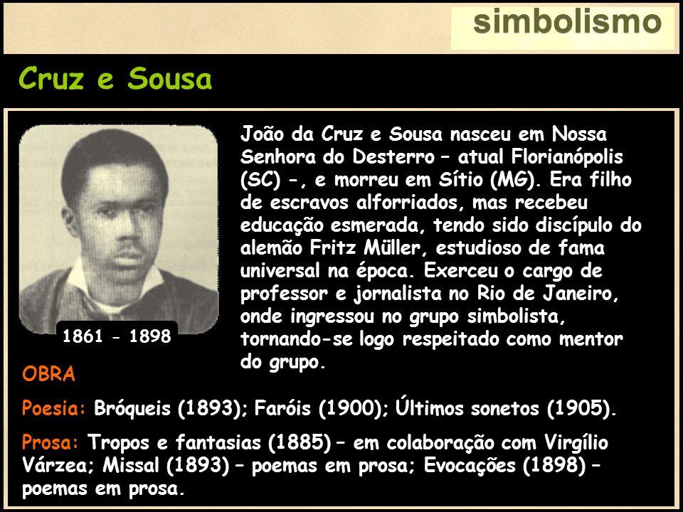 Cruz e Sousa simbolismo OBRA Poesia: Bróqueis (1893); Faróis (1900); Últimos sonetos (1905). Prosa: Tropos e fantasias (1885) – em colaboração com Vir