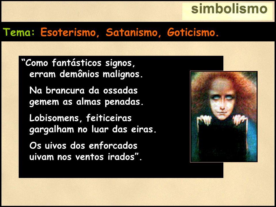 simbolismo Tema: Esoterismo, Satanismo, Goticismo. Como fantásticos signos, erram demônios malignos. Na brancura da ossadas gemem as almas penadas. Lo