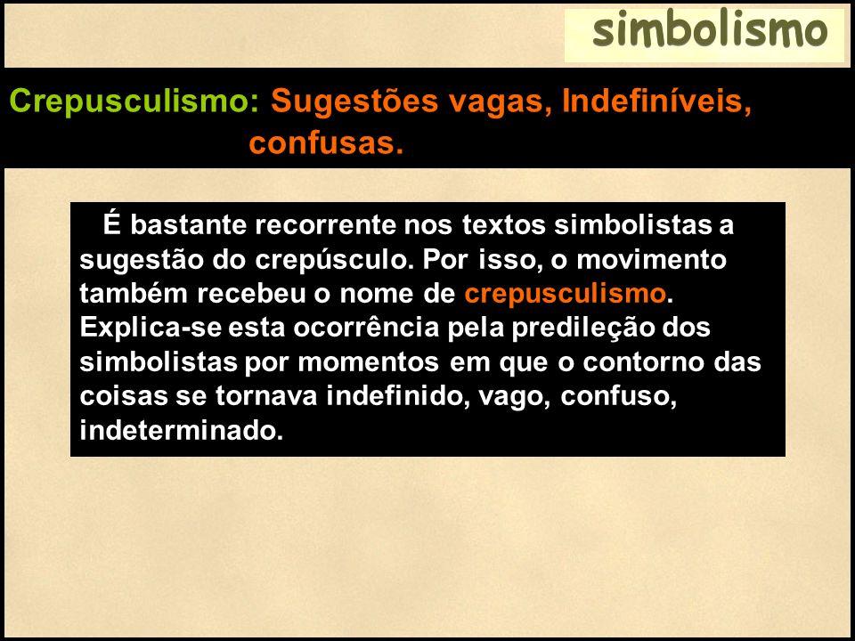 simbolismo Crepusculismo: Sugestões vagas, Indefiníveis, confusas. É bastante recorrente nos textos simbolistas a sugestão do crepúsculo. Por isso, o