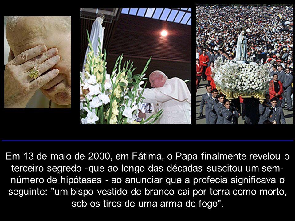 Em 13 de maio de 2000, em Fátima, o Papa finalmente revelou o terceiro segredo -que ao longo das décadas suscitou um sem- número de hipóteses - ao anu