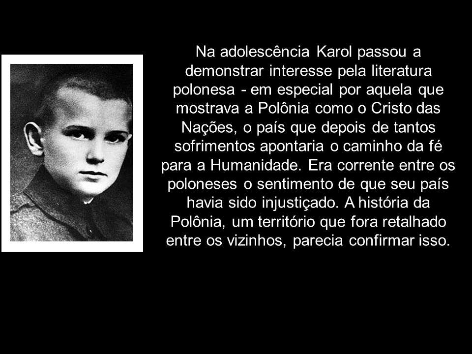 Na adolescência Karol passou a demonstrar interesse pela literatura polonesa - em especial por aquela que mostrava a Polônia como o Cristo das Nações,