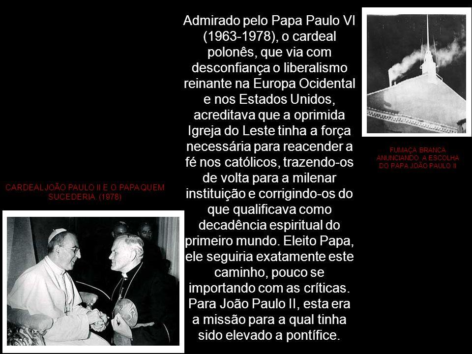 Admirado pelo Papa Paulo VI (1963-1978), o cardeal polonês, que via com desconfiança o liberalismo reinante na Europa Ocidental e nos Estados Unidos,