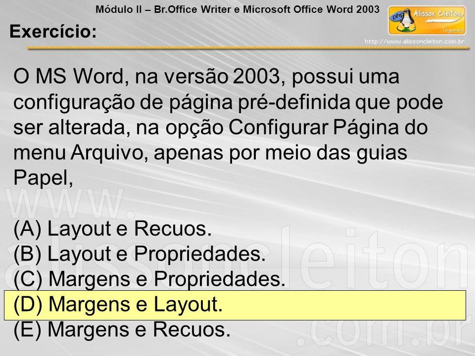 O MS Word, na versão 2003, possui uma configuração de página pré-definida que pode ser alterada, na opção Configurar Página do menu Arquivo, apenas po