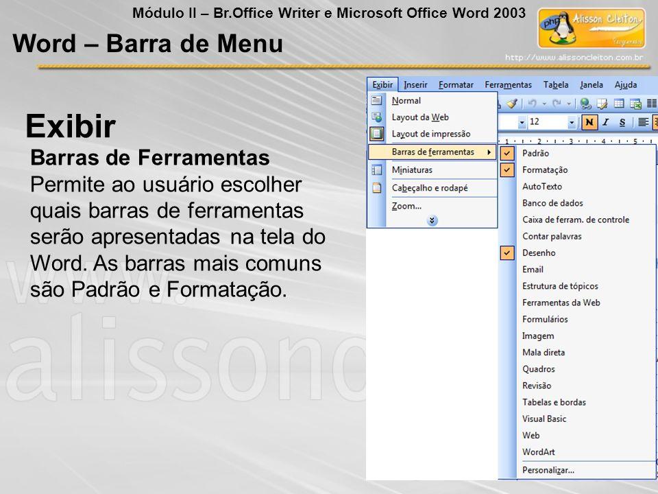 Barras de Ferramentas Permite ao usuário escolher quais barras de ferramentas serão apresentadas na tela do Word. As barras mais comuns são Padrão e F