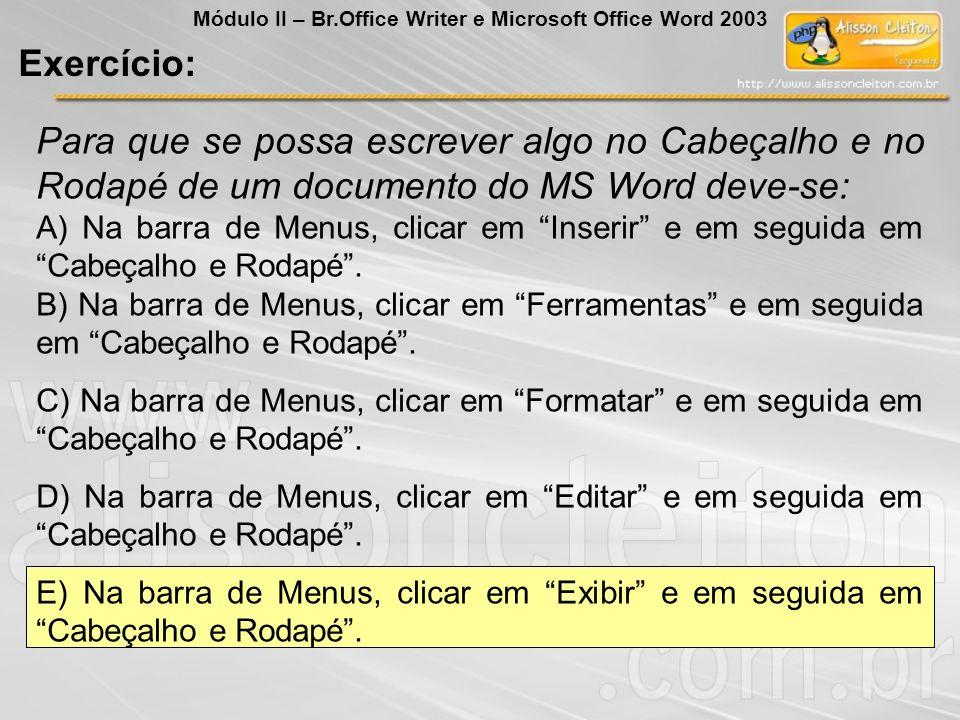 Para que se possa escrever algo no Cabeçalho e no Rodapé de um documento do MS Word deve-se: A) Na barra de Menus, clicar em Inserir e em seguida em C