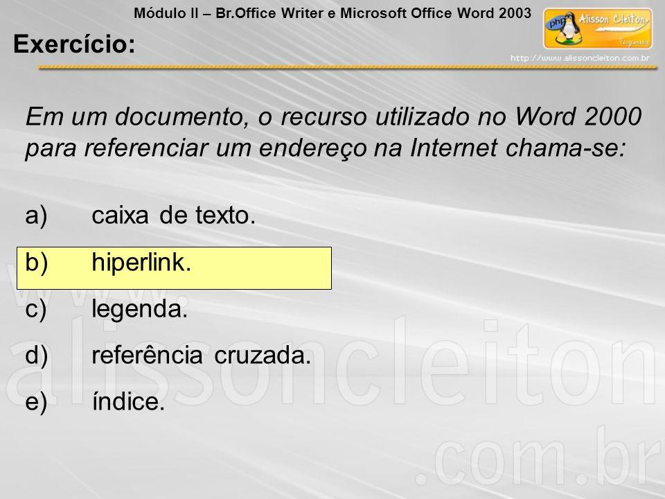 Em um documento, o recurso utilizado no Word 2000 para referenciar um endereço na Internet chama-se: a)caixa de texto. b)hiperlink. c)legenda. d)refer