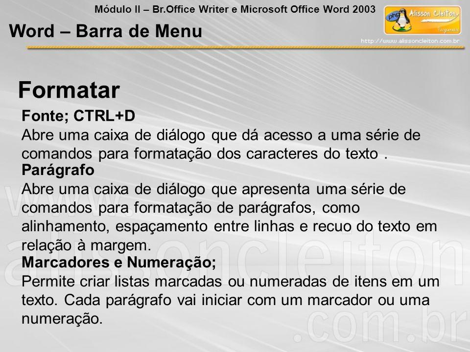 Parágrafo Abre uma caixa de diálogo que apresenta uma série de comandos para formatação de parágrafos, como alinhamento, espaçamento entre linhas e re