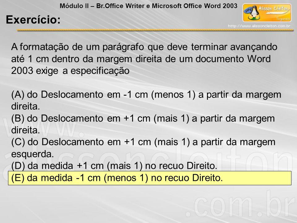 A formatação de um parágrafo que deve terminar avançando até 1 cm dentro da margem direita de um documento Word 2003 exige a especificação (A) do Desl