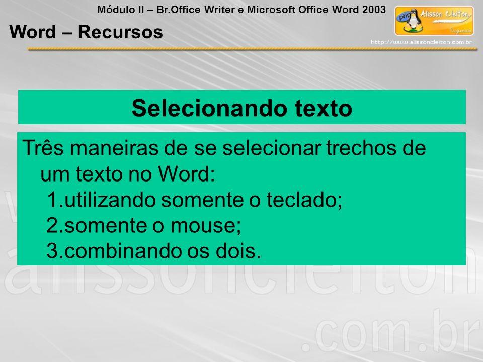 Selecionando texto Três maneiras de se selecionar trechos de um texto no Word: 1.utilizando somente o teclado; 2.somente o mouse; 3.combinando os dois