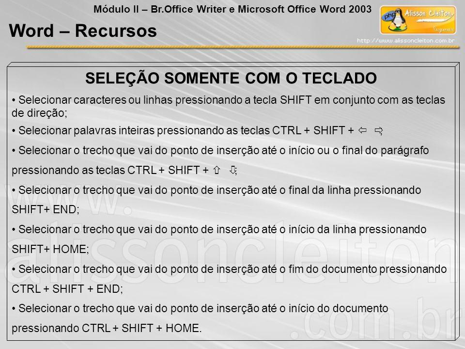 SELEÇÃO SOMENTE COM O TECLADO Selecionar caracteres ou linhas pressionando a tecla SHIFT em conjunto com as teclas de direção; Selecionar palavras int