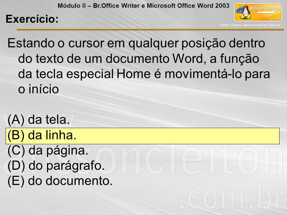 Estando o cursor em qualquer posição dentro do texto de um documento Word, a função da tecla especial Home é movimentá-lo para o início (A) da tela. (