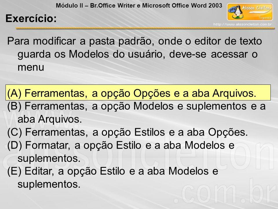 Para modificar a pasta padrão, onde o editor de texto guarda os Modelos do usuário, deve-se acessar o menu (A) Ferramentas, a opção Opções e a aba Arq