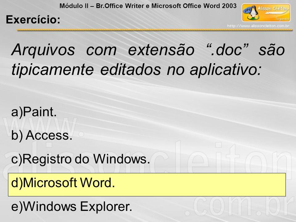 Arquivos com extensão.doc são tipicamente editados no aplicativo: a)Paint. b) Access. c)Registro do Windows. d)Microsoft Word. e)Windows Explorer. Exe