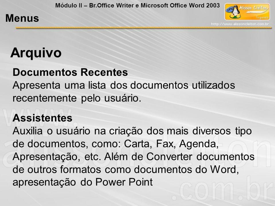 Documentos Recentes Apresenta uma lista dos documentos utilizados recentemente pelo usuário. Assistentes Auxilia o usuário na criação dos mais diverso