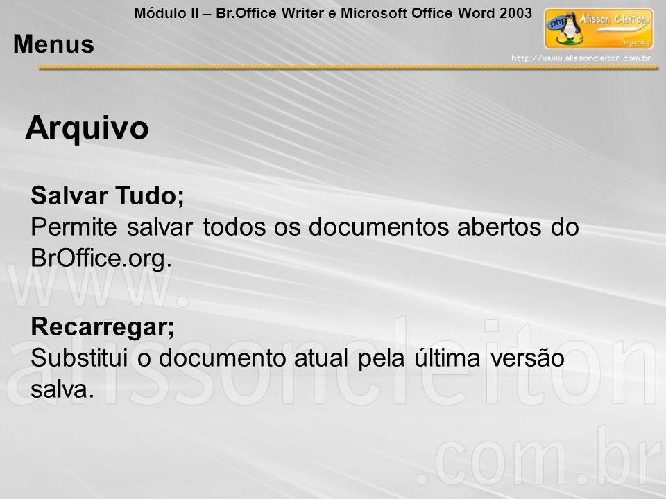 Salvar Tudo; Permite salvar todos os documentos abertos do BrOffice.org. Recarregar; Substitui o documento atual pela última versão salva. Arquivo Men