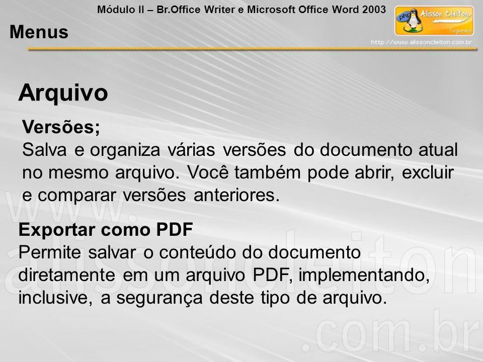 Exportar como PDF Permite salvar o conteúdo do documento diretamente em um arquivo PDF, implementando, inclusive, a segurança deste tipo de arquivo. A