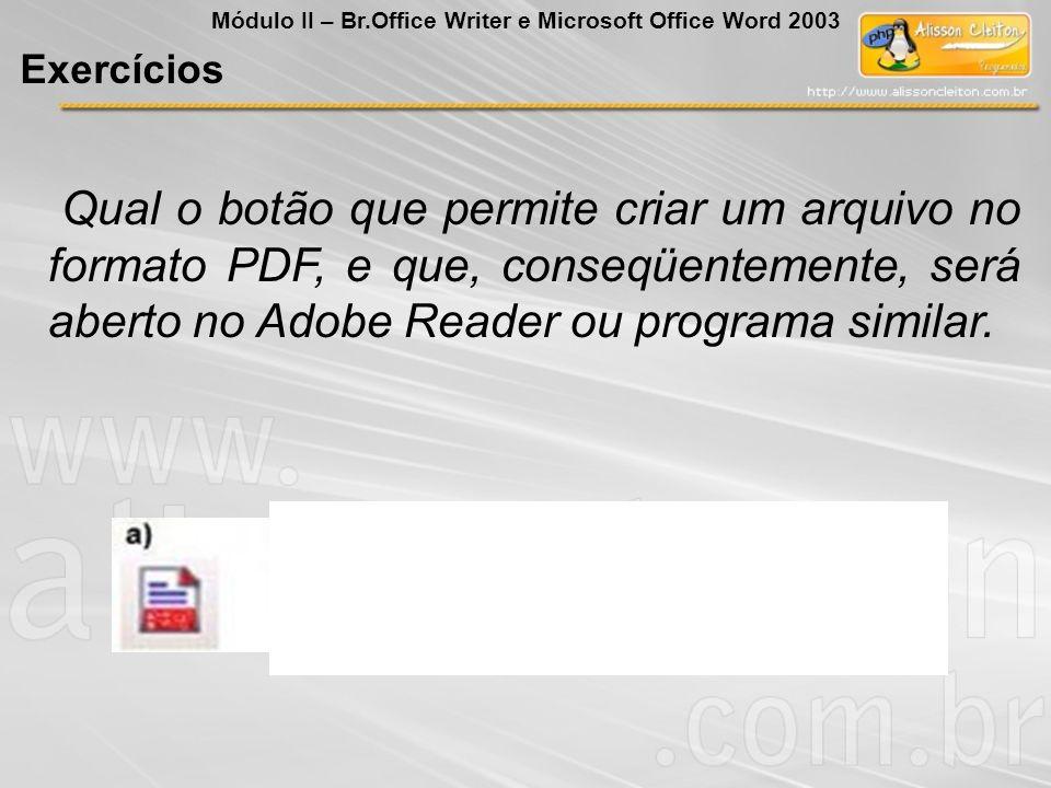Qual o botão que permite criar um arquivo no formato PDF, e que, conseqüentemente, será aberto no Adobe Reader ou programa similar. Exercícios Módulo