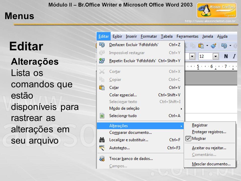 Alterações Lista os comandos que estão disponíveis para rastrear as alterações em seu arquivo Editar Menus Módulo II – Br.Office Writer e Microsoft Of