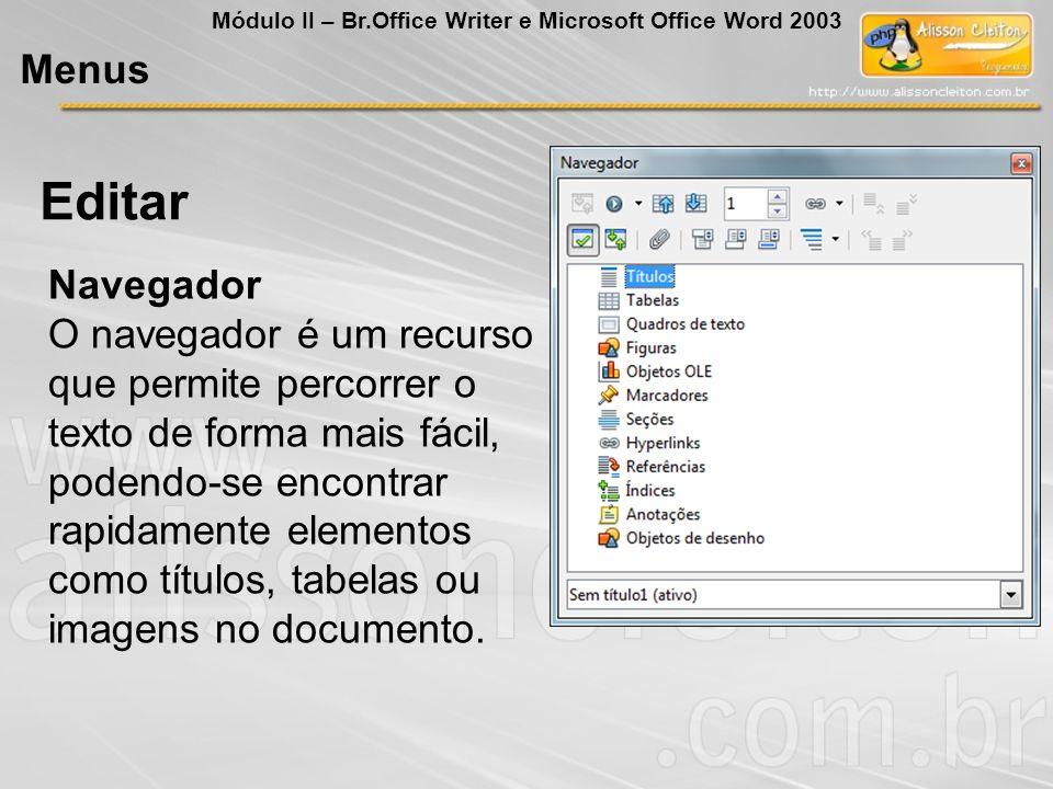 Editar Navegador O navegador é um recurso que permite percorrer o texto de forma mais fácil, podendo-se encontrar rapidamente elementos como títulos,