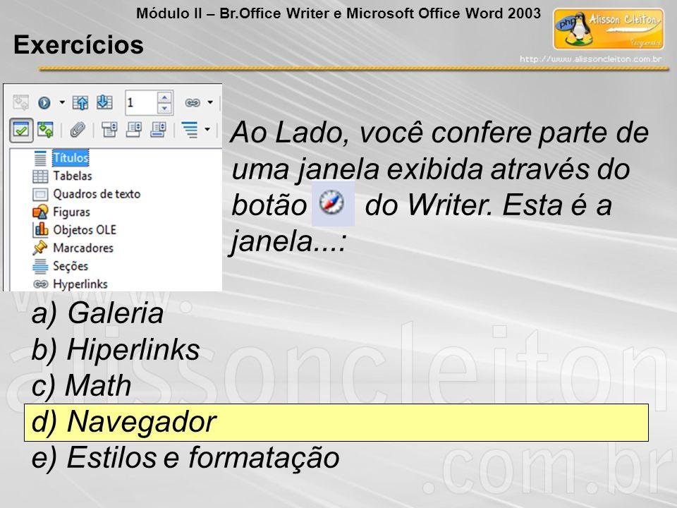 Exercícios Módulo II – Br.Office Writer e Microsoft Office Word 2003 Ao Lado, você confere parte de uma janela exibida através do botão do Writer. Est