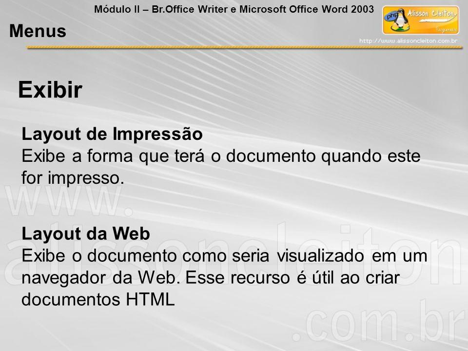 Layout de Impressão Exibe a forma que terá o documento quando este for impresso. Layout da Web Exibe o documento como seria visualizado em um navegado