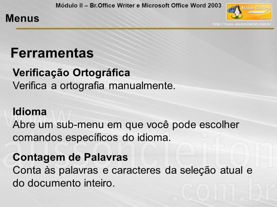 Idioma Abre um sub-menu em que você pode escolher comandos específicos do idioma. Verificação Ortográfica Verifica a ortografia manualmente. Contagem