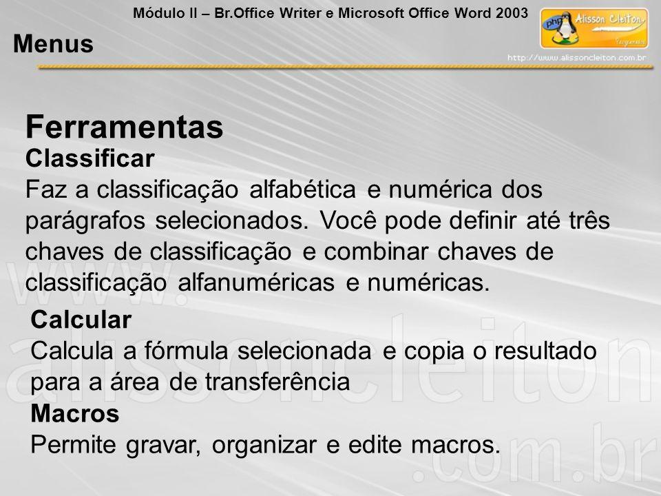 Classificar Faz a classificação alfabética e numérica dos parágrafos selecionados. Você pode definir até três chaves de classificação e combinar chave