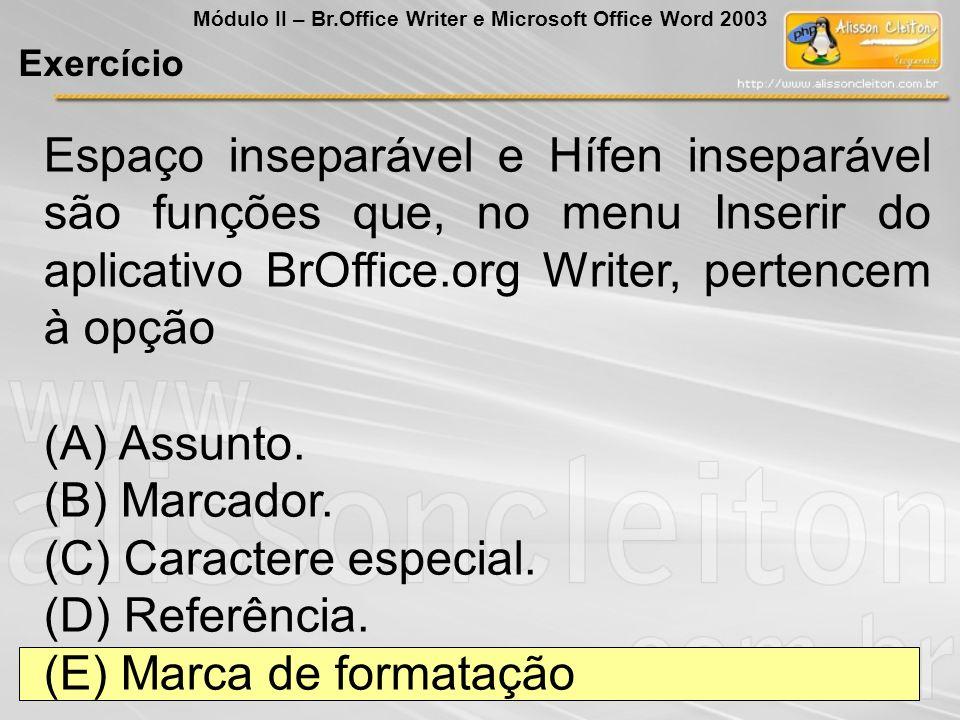 Espaço inseparável e Hífen inseparável são funções que, no menu Inserir do aplicativo BrOffice.org Writer, pertencem à opção (A) Assunto. (B) Marcador