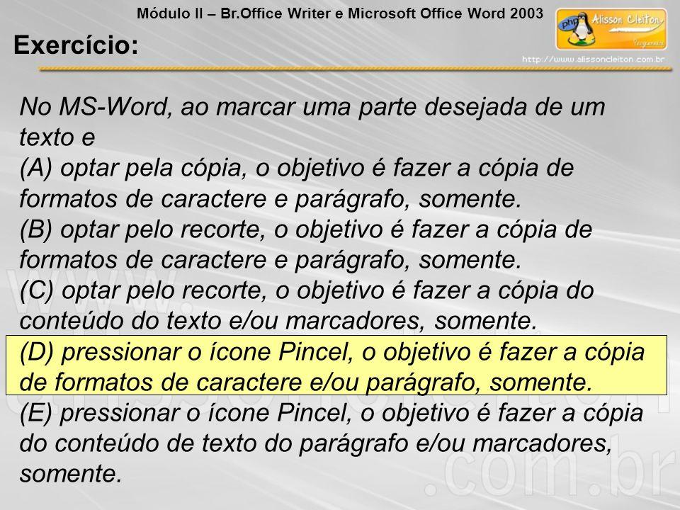 No MS-Word, ao marcar uma parte desejada de um texto e (A) optar pela cópia, o objetivo é fazer a cópia de formatos de caractere e parágrafo, somente.