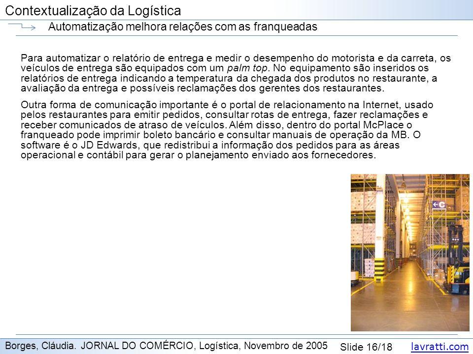 lavratti.com Contextualização da Logística lavratti.com Slide 16/18 Contextualização da Logística Automatização melhora relações com as franqueadas Bo