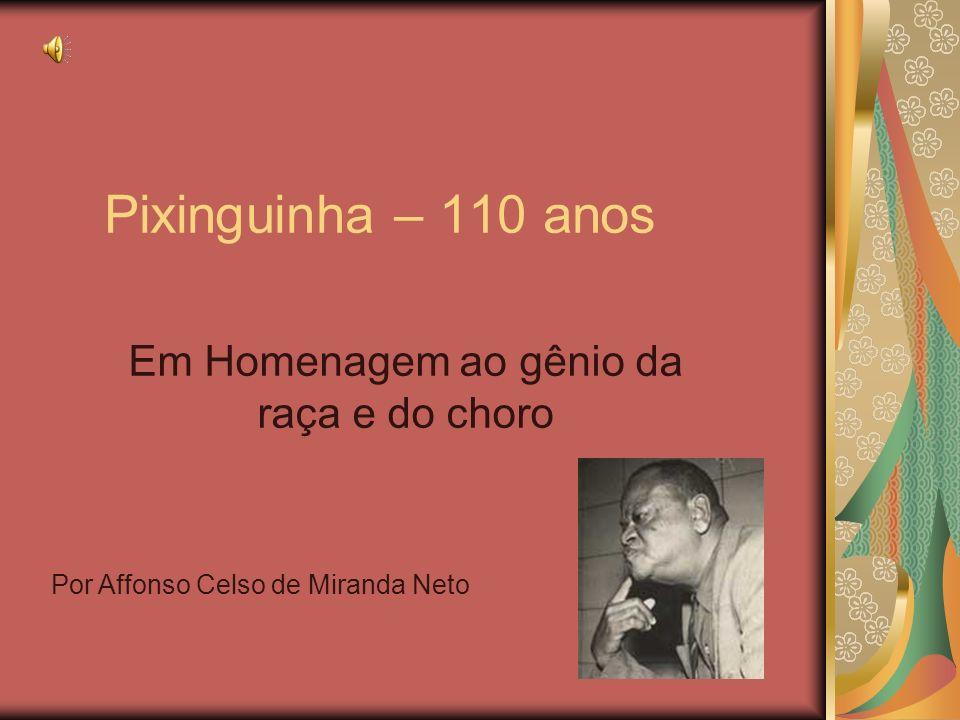 Pixinguinha – 110 anos Em Homenagem ao gênio da raça e do choro Por Affonso Celso de Miranda Neto