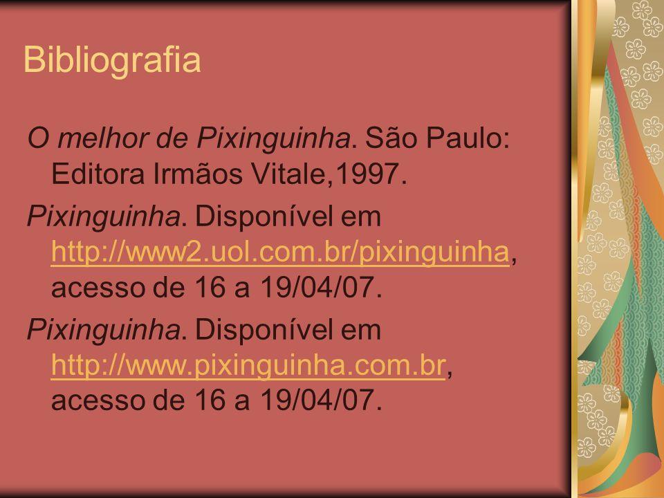 Bibliografia O melhor de Pixinguinha. São Paulo: Editora Irmãos Vitale,1997. Pixinguinha. Disponível em http://www2.uol.com.br/pixinguinha, acesso de