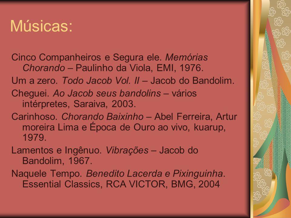Músicas: Cinco Companheiros e Segura ele. Memórias Chorando – Paulinho da Viola, EMI, 1976. Um a zero. Todo Jacob Vol. II – Jacob do Bandolim. Cheguei