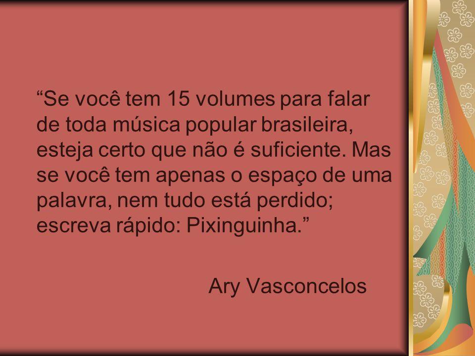 Se você tem 15 volumes para falar de toda música popular brasileira, esteja certo que não é suficiente. Mas se você tem apenas o espaço de uma palavra