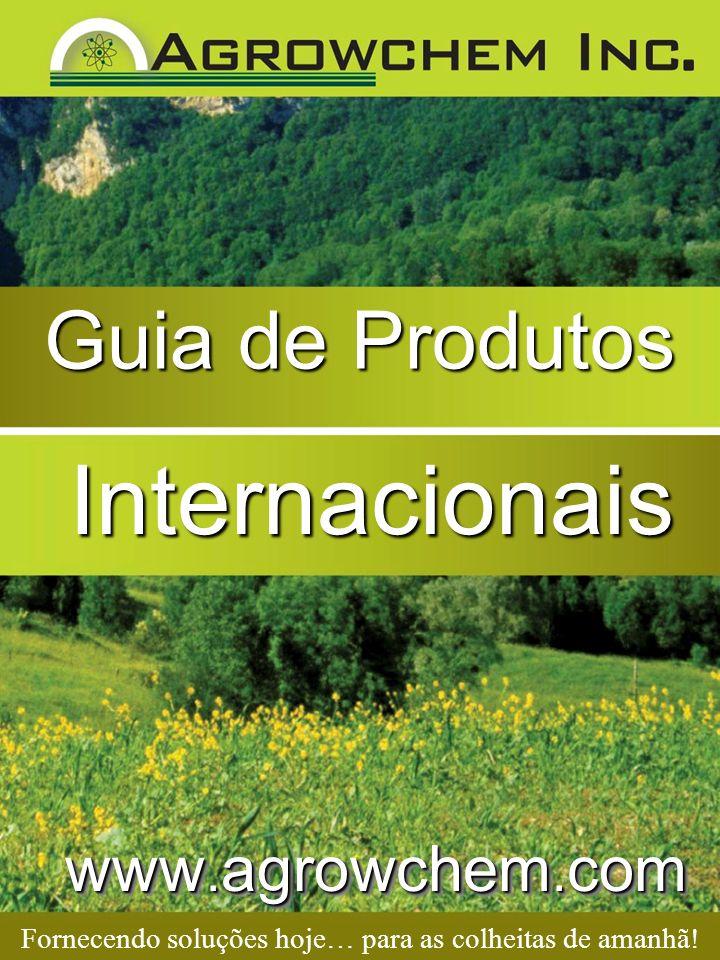 Guia de Produtos Internacionais Fornecendo soluções hoje… para as colheitas de amanhã! www. agrowchem. com
